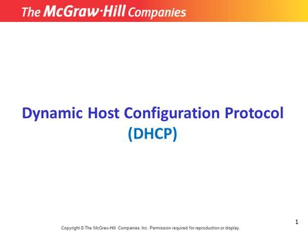 1 Copyright © The McGraw-Hill Companies, Inc. Permission required for reproduction or display. Dynamic Host Configuration Protocol (DHCP)