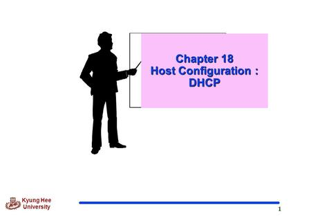 1 Kyung Hee University Chapter 18 Host Configuration : DHCP.