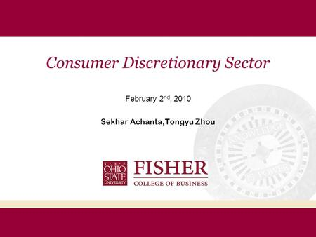 Consumer Discretionary Sector February 2 nd, 2010 Sekhar Achanta,Tongyu Zhou.