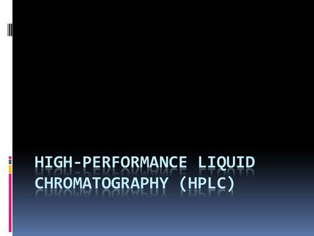 Introduction  High-performance liquid chromatography (HPLC) is a form of liquid chromatography.liquid chromatography  The main purpose is to separate.