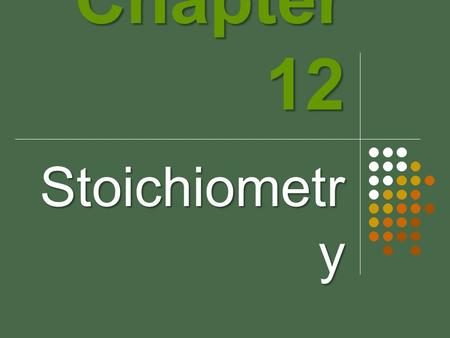 Chapter 12 Stoichiometr y. STOY-KEE-AHM-EH-TREE Founded by Jeremias Richter, a German chemist Greek orgin: stoikheion: element & metron: measure Stoichiometry—the.
