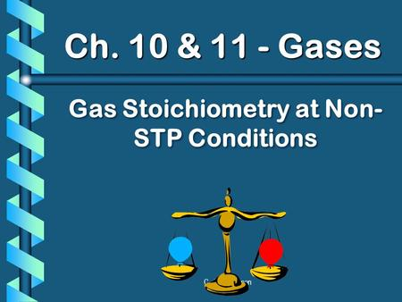 C. Johannesson Ch. 10 & 11 - Gases Gas Stoichiometry at Non- STP Conditions.