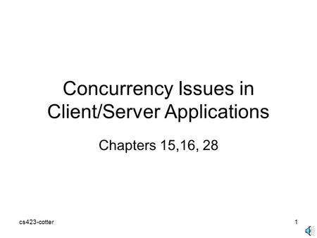 Cs423-cotter1 Concurrency Issues in Client/Server Applications Chapters 15,16, 28.