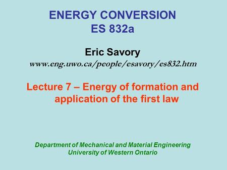 ENERGY CONVERSION ES 832a Eric Savory www.eng.uwo.ca/people/esavory/es832.htm Lecture 7 – Energy of formation and application of the first law Department.