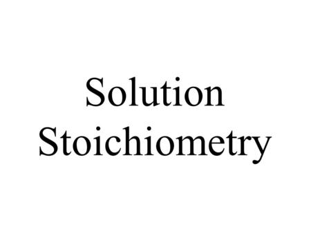 Solution Stoichiometry. Dimensional Analysis Involves converting a quantity from one set of units to another set of units Done by multiplying original.