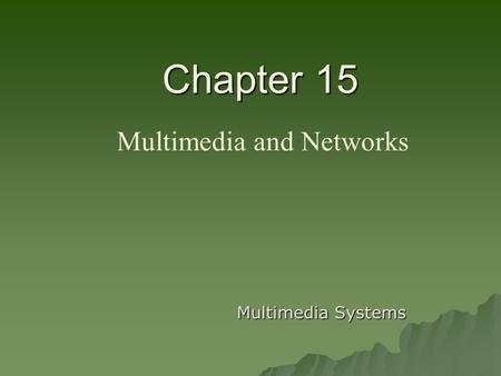 Chapter 15 Chapter 15 Multimedia and Networks Multimedia Systems.