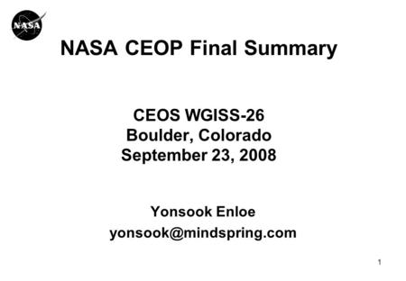 1 NASA CEOP Final Summary CEOS WGISS-26 Boulder, Colorado September 23, 2008 Yonsook Enloe