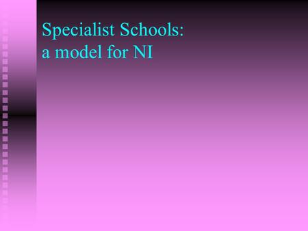 Specialist Schools: a model for NI. The Context Entitled to Succeed Revised Curriculum Revised Curriculum Entitlement Framework Entitlement Framework.