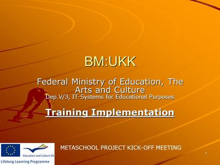 METASCHOOL PROJECT KICK-OFF MEETING 1 BM:UKK Federal Ministry of Education, The Arts and Culture Dep.V/3, IT-Systems for Educational Purposes Training.