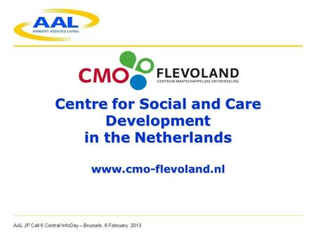 . Centre for Social and Care Development in the Netherlands www.cmo-flevoland.nl. Centre for Social and Care Development in the Netherlands www.cmo-flevoland.nl.