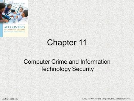 McGraw-Hill/Irwin © 2013 The McGraw-Hill Companies, Inc., All Rights Reserved. Chapter 11 Computer Crime and Information Technology Security.