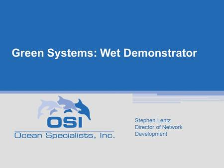 Green Systems: Wet Demonstrator Stephen Lentz Director of Network Development.