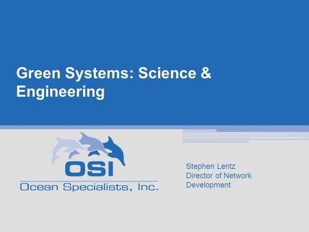 Green Systems: Science & Engineering Stephen Lentz Director of Network Development.