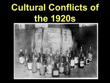 Cultural Conflicts of the 1920s. Prohibition 18 th Amendment – Prohibits the manufacture, sale, and transportation of intoxicating beverages. Defined.