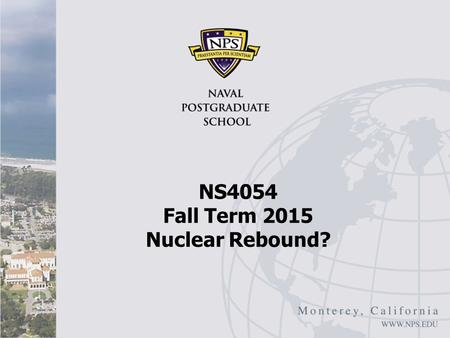 "NS4054 Fall Term 2015 Nuclear Rebound?. Overview Oxford Analytica, ""Nuclear Industry Will Rebound,"" November 13, 2013 Nuclear power seems to be making."