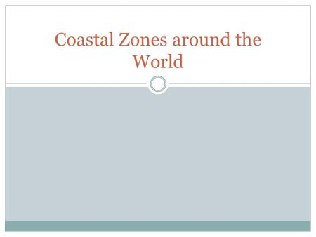 Coastal Zones around the World. Coral Reefs Mangroves https://www.youtube.com/watch?v=gBuW PaJAqUg.