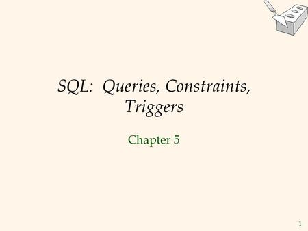 1 SQL: Queries, Constraints, Triggers Chapter 5. 2 Example Instances R1 S1 S2  We will use these instances of the Sailors and Reserves relations in our.