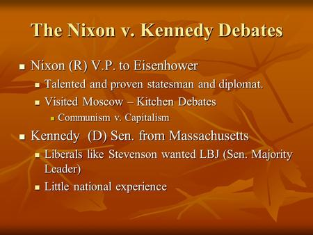 The Nixon v. Kennedy Debates Nixon (R) V.P. to Eisenhower Nixon (R) V.P. to Eisenhower Talented and proven statesman and diplomat. Talented and proven.