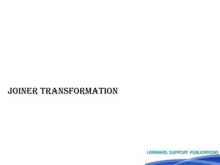 - Joiner Transformation. Introduction ►Transformations help to transform the source data according to the requirements of target system and it ensures.