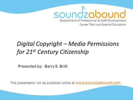 Department of Professional & Staff Development Career Tech and Special Education Digital Copyright – Media Permissions for 21 st Century Citizenship Presented.