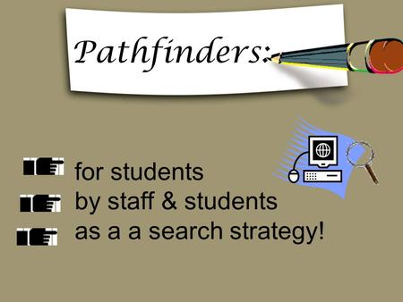 For students by staff & students as a a search strategy! Pathfinders: