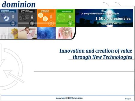 Copyright © 2009 dominion Page 1 Innovation and creation of value through New Technologies.
