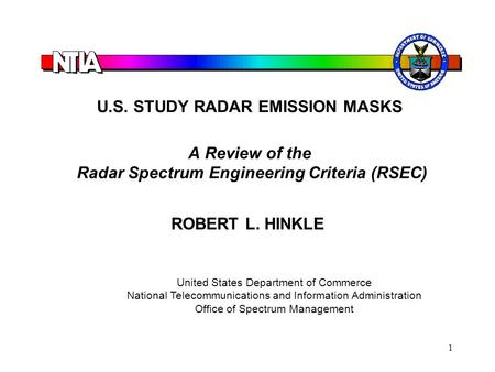 1 U.S. STUDY RADAR EMISSION MASKS A Review of the Radar Spectrum Engineering Criteria (RSEC) ROBERT L. HINKLE United States Department of Commerce National.