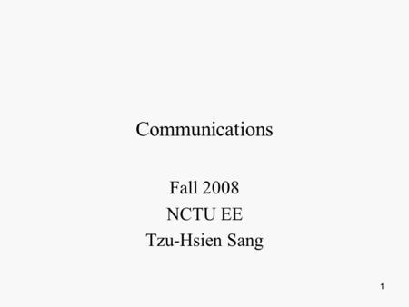 111 Communications Fall 2008 NCTU EE Tzu-Hsien Sang.