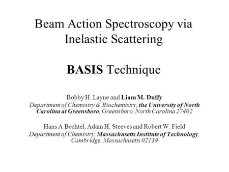 Beam Action Spectroscopy via Inelastic Scattering BASIS Technique Bobby H. Layne and Liam M. Duffy Department of Chemistry & Biochemistry, the University.