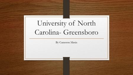 University of North Carolina- Greensboro By Cameron Masin.
