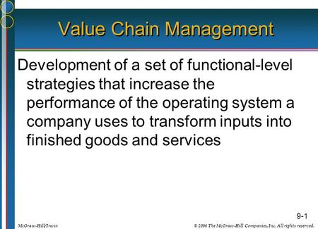9-1 © 2006 The McGraw-Hill Companies, Inc. All rights reserved.McGraw-Hill/Irwin Value Chain Management Development of a set of functional-level strategies.