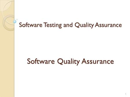 Software Testing and Quality Assurance Software Quality Assurance 1.
