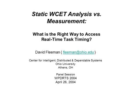 Static WCET Analysis vs. Measurement: What is the Right Way to Access Real-Time Task Timing? David Fleeman {  Center.