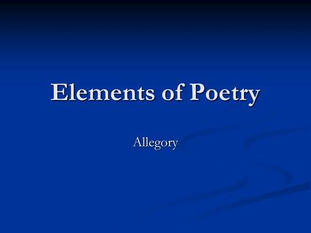 Elements of Poetry Allegory. What is an Allegory An allegory is a form of extended metaphor, in which objects, persons, and actions in a narrative, are.