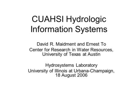 CUAHSI Hydrologic Information Systems David R. Maidment and Ernest To Center for Research in Water Resources, University of Texas at Austin Hydrosystems.