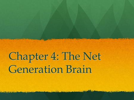 Chapter 4: The Net Generation Brain. Did you know? Interactive technology can change the brain, in particular the way we perceive things Interactive technology.