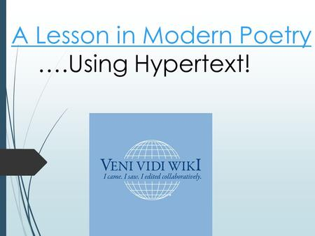 A Lesson in Modern Poetry A Lesson in Modern Poetry ….Using Hypertext!