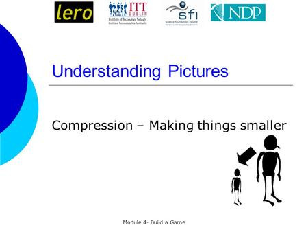 Module 4- Build a Game Understanding Pictures Compression – Making things smaller.
