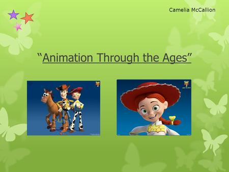 """ Animation Through the Ages"" Camelia McCallion. Main tasks What is computer animation? Hand drawn (cel) Flick books Animated cartoon Animation process."
