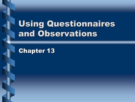 Using Questionnaires and Observations Chapter 13.