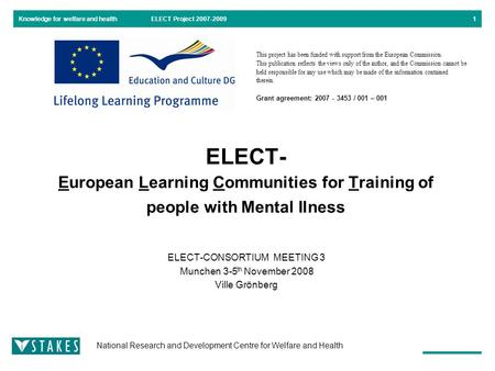 Knowledge for welfare and health National Research and Development Centre for Welfare and Health ELECT Project 2007-20091 ELECT- European Learning Communities.