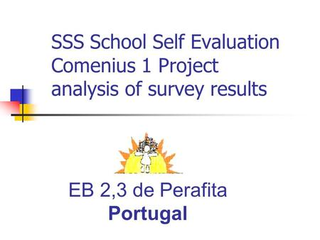 SSS School Self Evaluation Comenius 1 Project analysis of survey results EB 2,3 de Perafita Portugal.