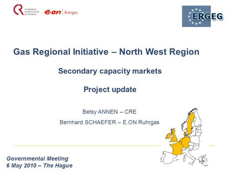 Gas Regional Initiative – North West Region Governmental Meeting 6 May 2010 – The Hague Secondary capacity markets Project update Betsy ANNEN – CRE Bernhard.