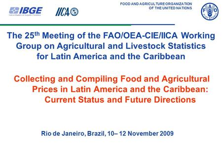FOOD AND AGRICULTURE ORGANIZATION OF THE UNITED NATIONS Collecting and Compiling Food and Agricultural Prices in Latin America and the Caribbean: Current.