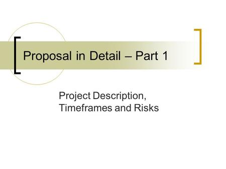 Proposal in Detail – Part 1 Project Description, Timeframes and Risks.