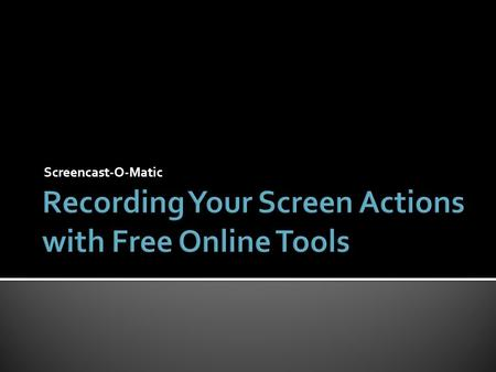 Screencast-O-Matic.  Offers opportunities for Differentiated Instruction …Another way to differentiate content is simply to permit the apt student to.