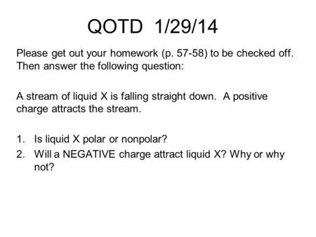 QOTD 1/29/14 Please get out your homework (p. 57-58) to be checked off. Then answer the following question: A stream of liquid X is falling straight.