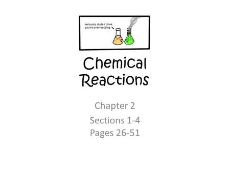Chemical Reactions Chapter 2 Sections 1-4 Pages 26-51.