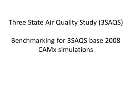 Three State Air Quality Study (3SAQS) Benchmarking for 3SAQS base 2008 CAMx simulations.