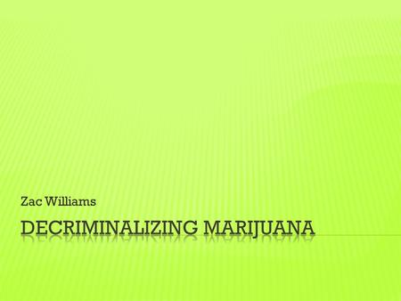 Zac Williams.  Marijuana is a flower grown off the hemp plant.  The hemp plant itself can be used in many ways like making clothing and fabric.  Marijuana.